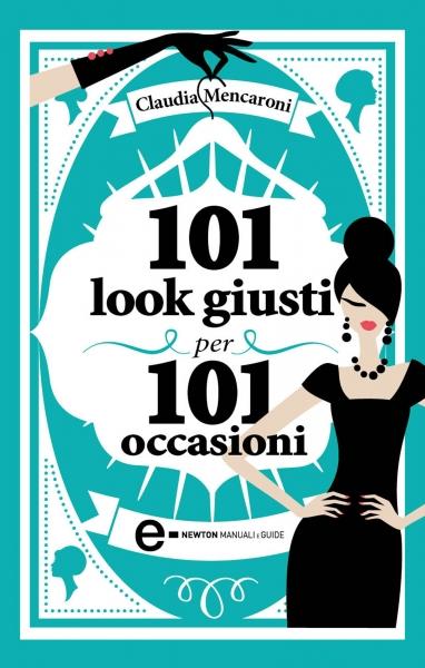 101 look giusti per 101 occasioni di claudia mencaroni