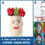 6 idee prese in rete per… scoprire i grandi artisti