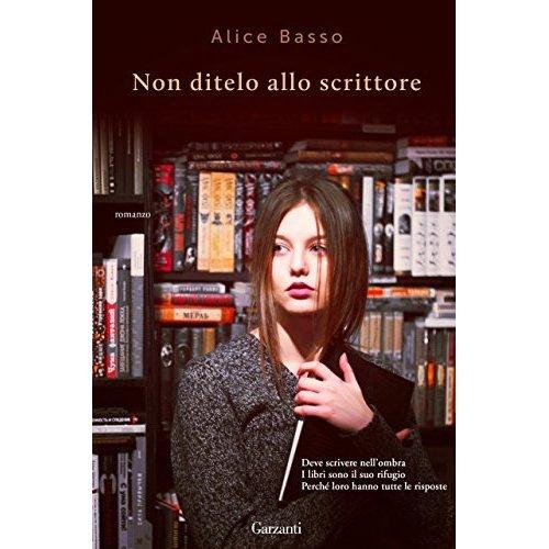 Non ditelo allo scrittore Alice Basso