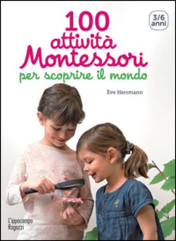 100 attività per scoprire il mondo libro montessori