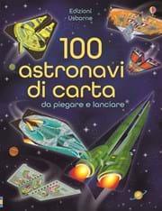 100 astronavi di carta usborne