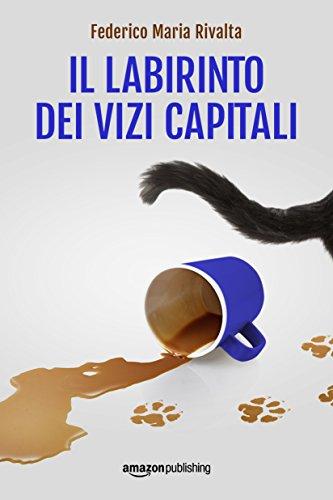 Venerdi' del libro: recensione de Il labirinto dei vizi capitali di Federico Maria Rivalta