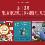 Il Venerdì del libro: 10 libri per avvicinare i bambini all'arte